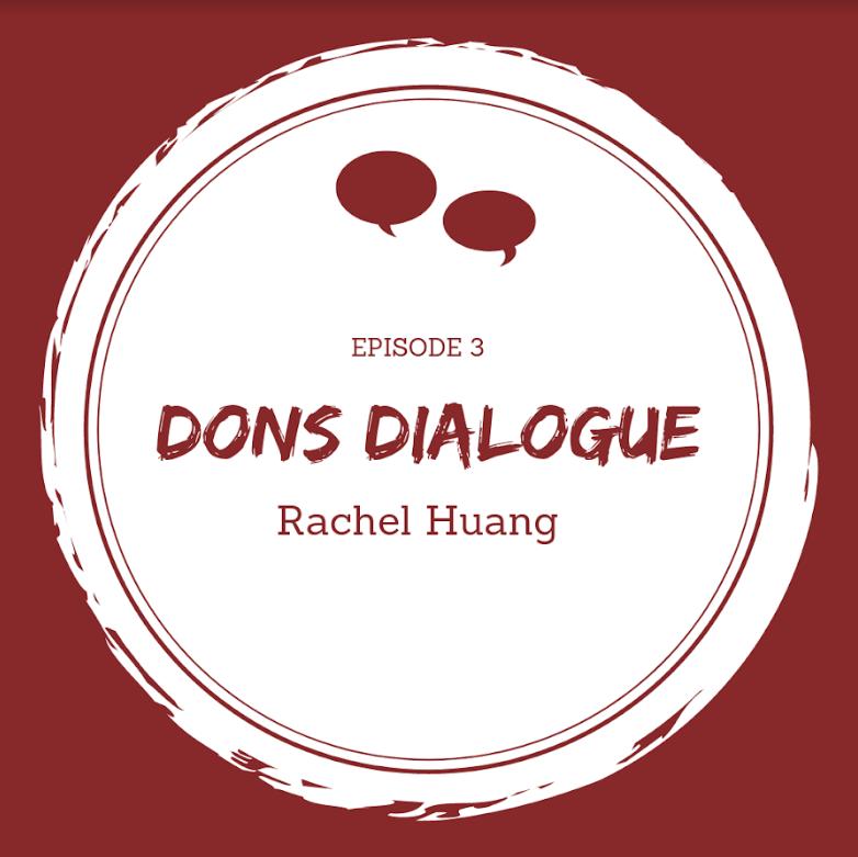 Dons Dialogue: Rachel Huang